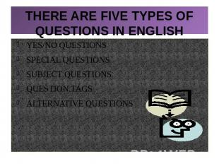 THERE ARE FIVE TYPES OF QUESTIONS IN ENGLISHYES/NO QUESTIONSSPECIAL QUESTIONSSUB