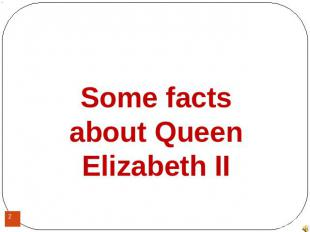 Some facts about Queen Elizabeth II