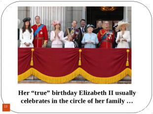 "Her ""true"" birthday Elizabeth II usually celebrates in the circle of her family"