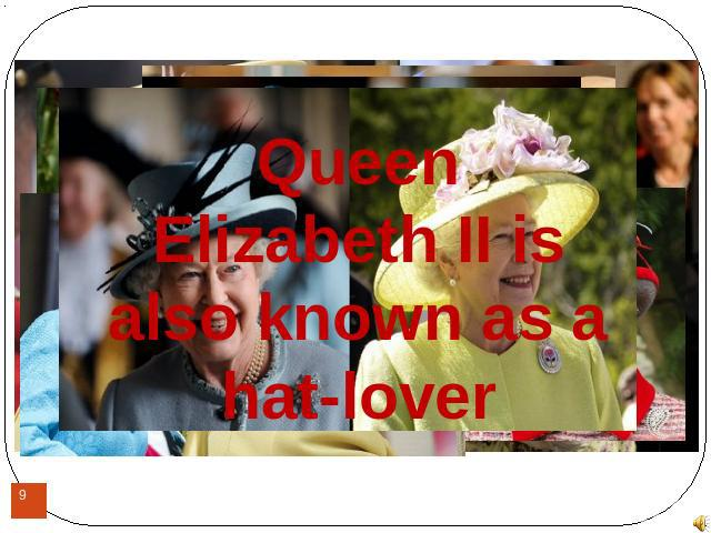 Queen Elizabeth II is also known as a hat-lover