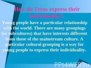 How do Teens express their Individuality? Young people have a particular relatio