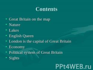 Contents Great Britain on the mapNatureLakesEnglish QueenLondon is the capital o