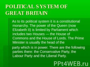 POLITICAL SYSTEM OF GREAT BRITAIN As to its political system it is a constitutio