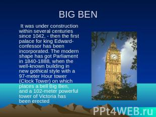 BIG BEN It was under construction within several centuries since 1042, - then th