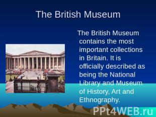 The British Museum The British Museum contains the most important collections in