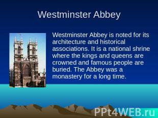 Westminster Abbey is noted for its architecture and historical associations. It