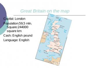 Great Britain on the mapCapital: LondonPopulation:59,5 mln. Square:244000 square