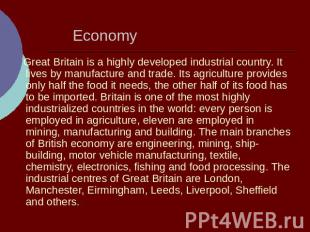 Great Britain is a highly developed industrial country. It lives by manufacture