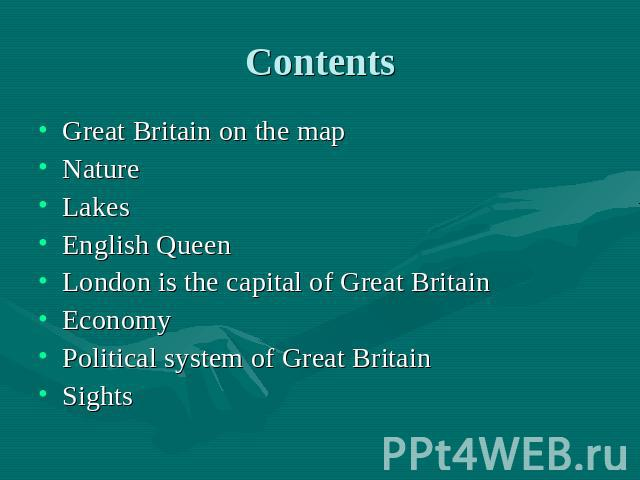 Contents Great Britain on the mapNatureLakesEnglish QueenLondon is the capital of Great BritainEconomyPolitical system of Great BritainSights