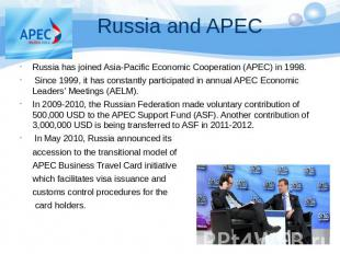 Russia has joined Asia-Pacific Economic Cooperation (APEC) in 1998. Since 1999,