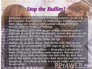 Bullying is a serious problem in many countries. In the UK, for example, 8 out o