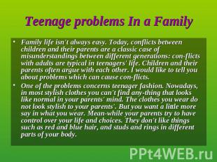 Family life isn't always easy. Today, conflicts between children and their paren