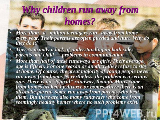 why do children run away from home in afghanistan essay The home became a battle ground with no peace the children feel ashamed of their parent and cannot stand this kind of environment in the end they find their own way to escape by running away from home -peer influence on teenagers beside that, peer influence on teenagers is also one of the reason that teenagers always running away.