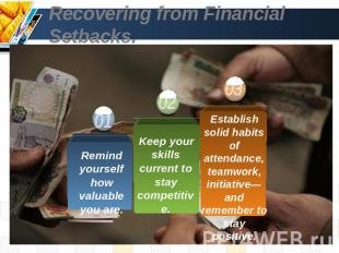 Recovering from Financial Setbacks. Remind yourself how valuable you are. Keep y