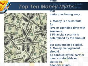 Top Ten Money Myths. 5. Better quality costs more.6. Credit and debit cards are
