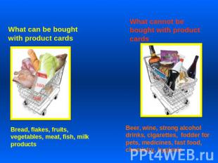 What can be bought with product cards Bread, flakes, fruits, vegetables, meat, f