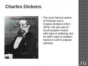 Charles Dickens The most famous author of Victorian era is Charles Dickens (1812