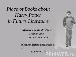 Place of Books about Harry Potterin Future Literature Performers: pupils of 10b