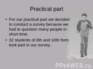 Practical partFor our practical part we decided to conduct a survey because we h