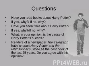 Questions Have you read books about Harry Potter?If yes, why?/ If no, why?Have y