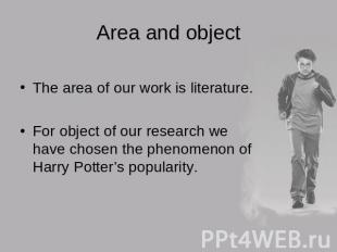 Area and object The area of our work is literature.For object of our research we