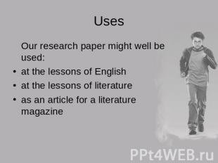 Uses Our research paper might well be used:at the lessons of Englishat the lesso