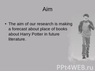 AimThe aim of our research is making a forecast about place of books about Harry