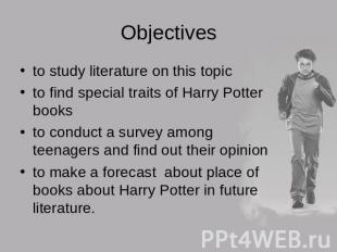 Objectives to study literature on this topicto find special traits of Harry Pott