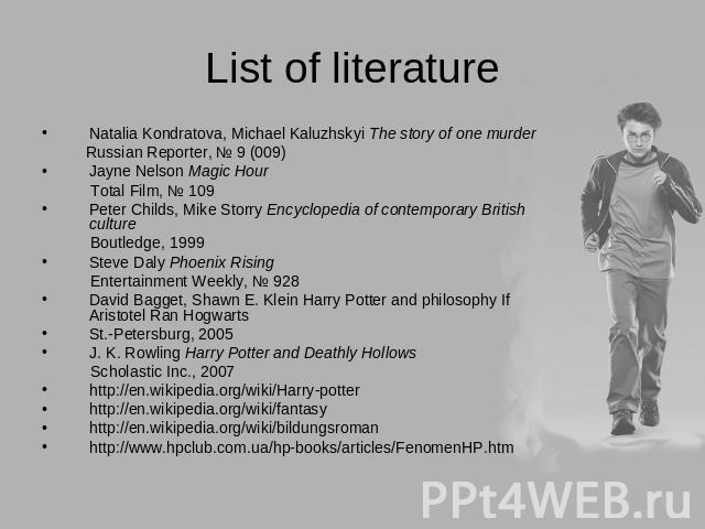 List of literature Natalia Kondratova, Michael Kaluzhskyi The story of one murder Russian Reporter, № 9 (009)Jayne Nelson Magic Hour Total Film, № 109Peter Childs, Mike Storry Encyclopedia of contemporary British culture Boutledge, 1999Steve Daly Ph…