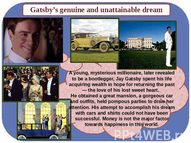 unattainable dreams in the great gatsby The great gatsby trailer f scott fitzgerald's masterpiece, the emblematic novel  of 'the american dream', is as misunderstood as that clichéd.
