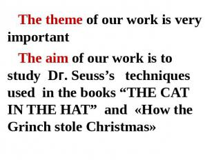 The theme of our work is very importantThe aim of our work is to study Dг. Seuss