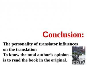 Сonclusion: The personality of translator influences on the translationTo know t