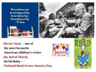 Doctor Seuss - one of the most favourite American children's writerthe 2nd of Ma