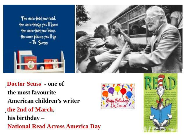 Doctor Seuss - one of the most favourite American children's writerthe 2nd of March, his birthday – National Read Across America Day