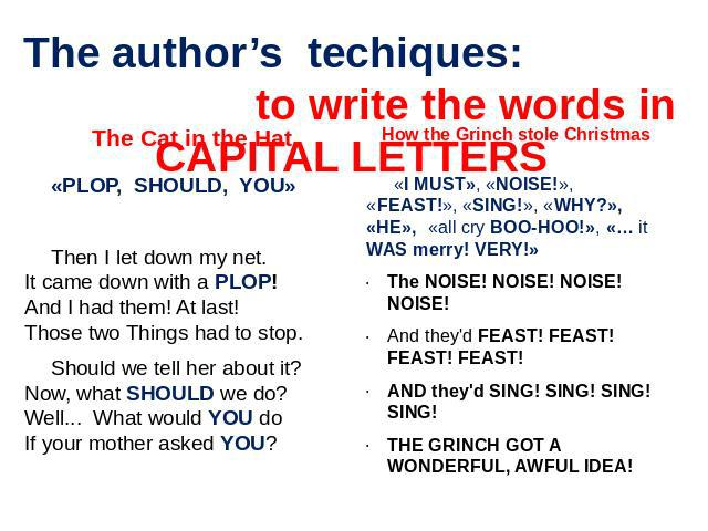 The author's techiques: to write the words in CAPITAL LETTERS «PLOP, SHOULD, YOU»Then I let down my net.It came down with a PLOP!And I had them! At last!Those two Things had to stop.Should we tell her about it?Now, what SHOULD we do?Well... What wou…