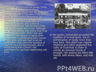 One of the great American poets, Emily Dickenson was born in Amherst, Massachuse