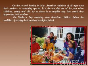 On the second Sunday in May, American children of all ages treat their mothers t