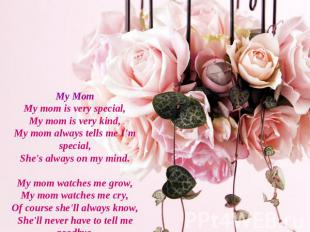 My MomMy mom is very special,My mom is very kind,My mom always tells me I'm spec