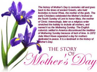 The history of Mother's Day is centuries old and goes back to the times of ancie