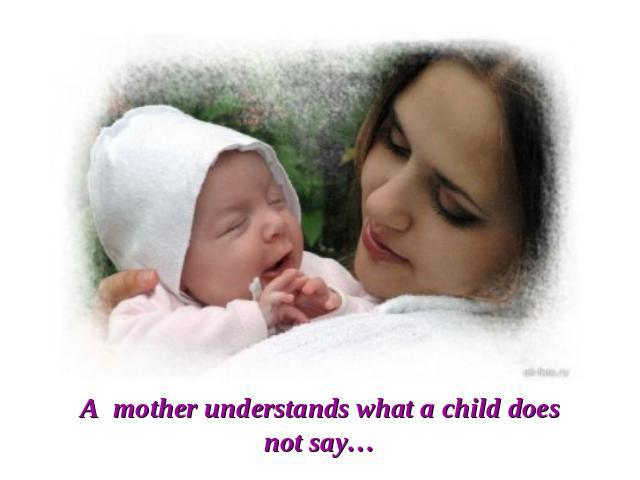A mother understands what a child does not say…