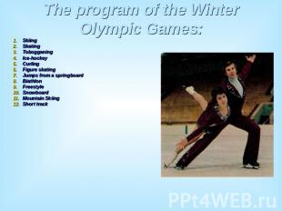 The program of the Winter Olympic Games: SkiingSkatingTobogganingIce-hockeyCurli