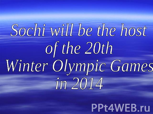 Sochi will be the host of the 20th Winter Olympic Gamesin 2014