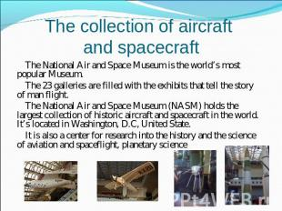 The collection of aircraft and spacecraft The National Air and Space Museum is t