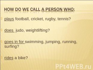 How do we call a person who: plays football, cricket, rugby, tennis? does judo,