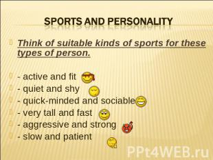 Sports and personality Think of suitable kinds of sports for these types of pers