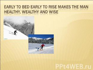 Early to bed early to rise makes the man healthy, wealthy and wise