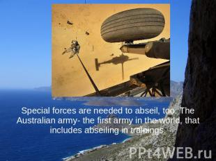 Special forces are needed to abseil, too. The Australian army- the first army in