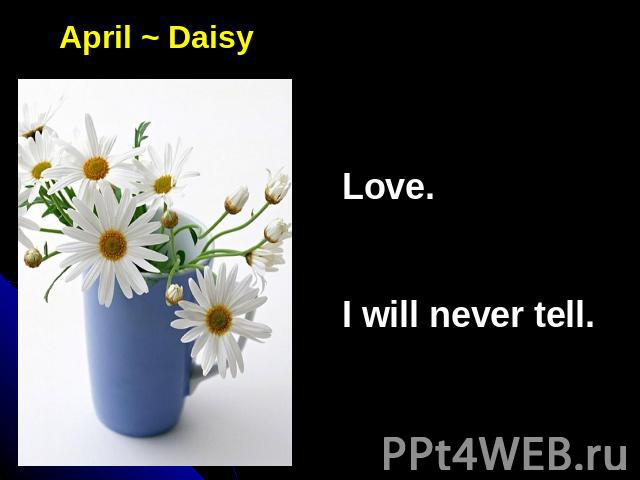 April ~ DaisyLove.I will never tell.