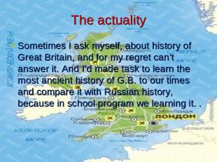 The actuality Sometimes I ask myself, about history of Great Britain, and for my