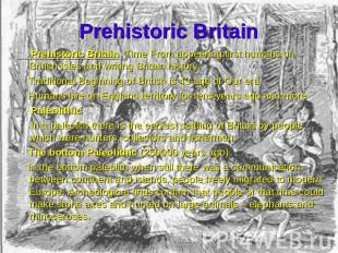 Prehistoric Britain Prehistoric Britain Time From appearing first humans on Brit